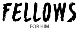 Fellows for Him