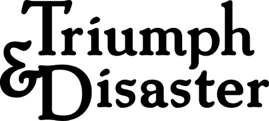 Triumph & Disaster